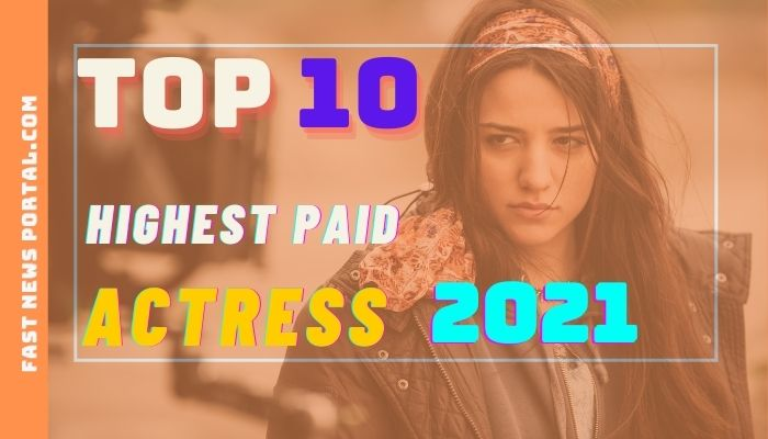 top 10 Highest Paid Actress in 2020