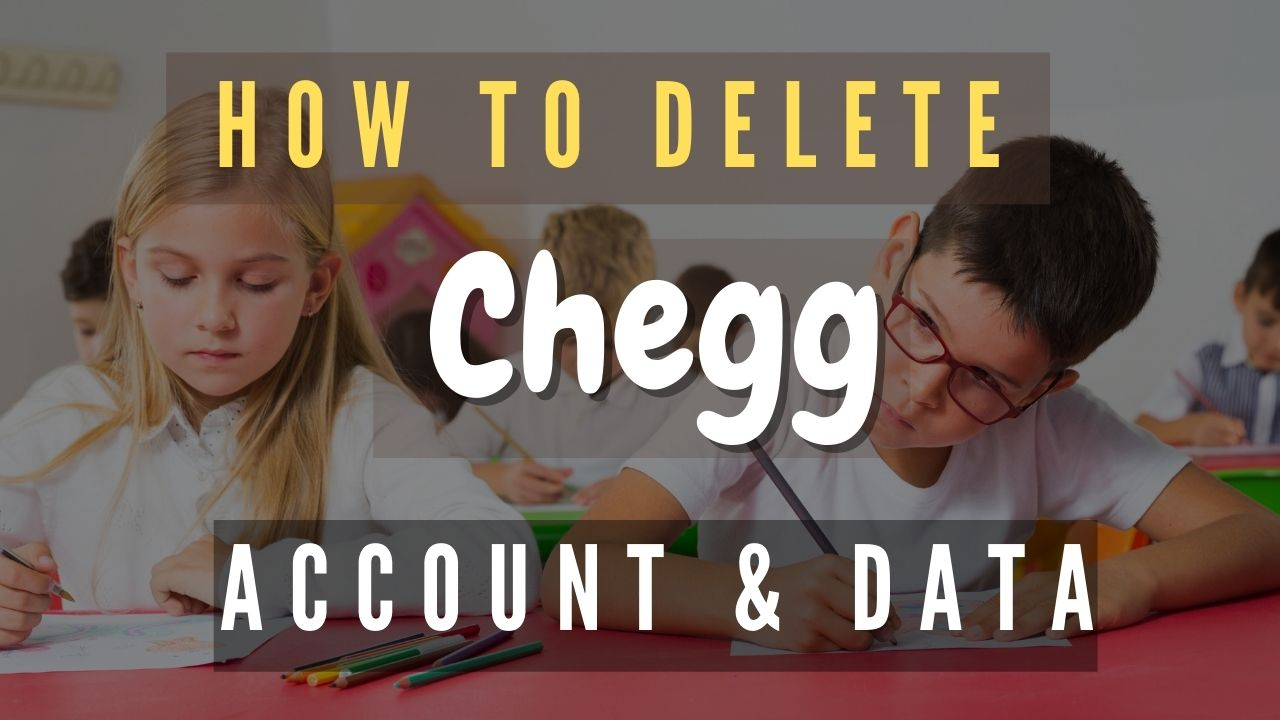 how to delete chegg account and data 2021