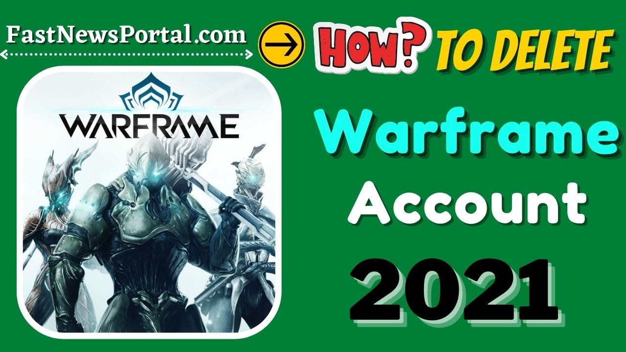 How to delete Warframe Account 2021?